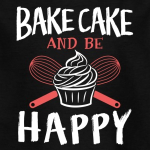 Bake cake and be happy - Kids' T-Shirt