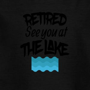 Retired lake you at the lake - Kids' T-Shirt