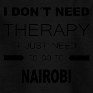 i dont need therapy i just need to go to NAIROBI - Kinder T-Shirt
