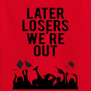 High School / Graduation: Later Losers we're out. - Kids' T-Shirt