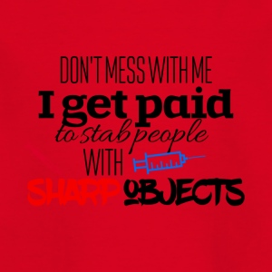 I get paid to stab people with sharp objects - Kids' T-Shirt