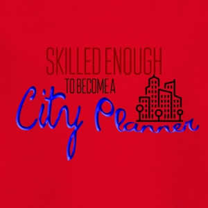 Skilled enough to become a city planner - Kinder T-Shirt