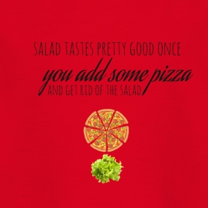 Salad tastes pretty good once you add some pizza - Kinder T-Shirt