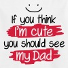 If you think I'm cute you should see my Dad T-Shirts - Teenager T-Shirt