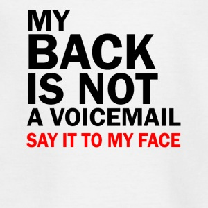 My back is not a voicemail trust me you stupi - Teenage T-shirt