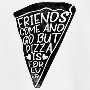 Friends come and go but Pizza is forever - Teenager T-Shirt