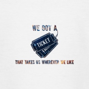 We Got A Ticket That Takes Us Wherever We Like - Teenager T-Shirt