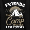 Friends that Camp together last forever - Teenage T-shirt