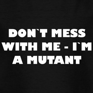 Dont mess with me - Im a Mutant - Teenage T-shirt