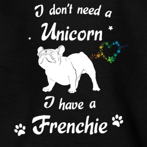 I don´t need a Unicorn - I have a Frenchie - Teenager T-Shirt
