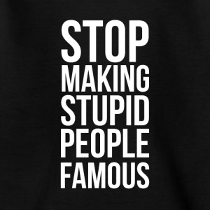 Stop Making Stupid People Famous - Teenage T-shirt