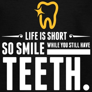 Life Is Short. Smile While You Have Teeth! - Teenage T-shirt