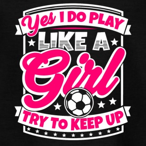 Frauenfussball Spruch: I play soccer like a girl - Teenager T-Shirt