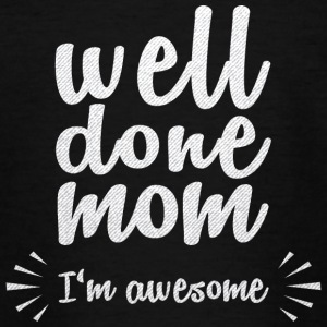 Well done mom - I'm awesome - Teenage T-shirt