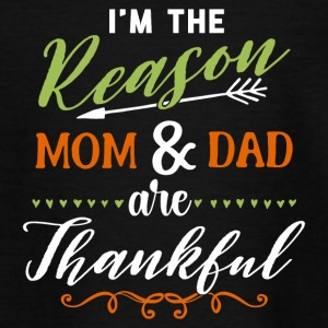 I´m the reason mom and dad are thankful - Teenager T-Shirt