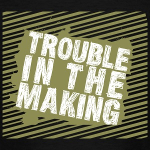 Troublemaker Trouble In The Making - Teenage T-shirt