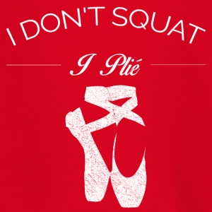 BALLET I DO NOT SQUAT I PLIE SHIRT - Teenage T-shirt