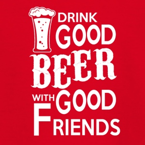 Drink Good BEER with good friends - Teenager T-Shirt