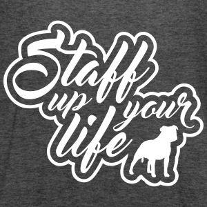 STAFF UP YOUR LIFE - American Staffordshire - Frauen Tank Top von Bella