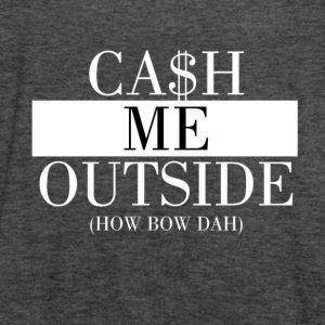 Cash Me Outside - Vrouwen tank top van Bella