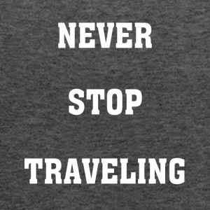 Never Stop Traveling - Women's Tank Top by Bella