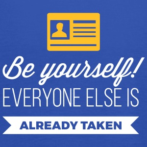 Be Yourself. Everyone Else Is Already Taken! - Women's Tank Top by Bella