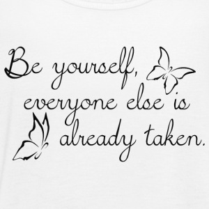 Be yourself everyone else is already taken - Women's Tank Top by Bella