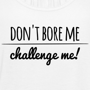 Do not bore me, challenge me! - Women's Tank Top by Bella
