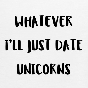Whatever. I'll just date unicorns - Women's Tank Top by Bella