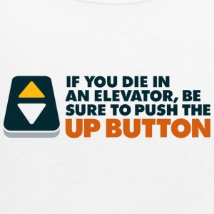 If You Die In An Elevator Push The Up Button - Women's Tank Top by Bella