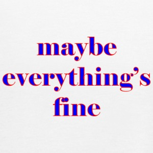 maybe everything s fine - Women's Tank Top by Bella