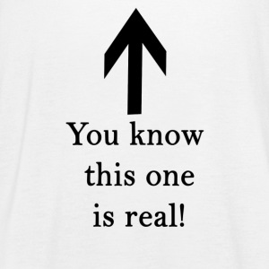 You know this one is real! - Women's Tank Top by Bella