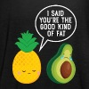 Cute Pineapple & Avocado | You're The Good Fat... - Women's Tank Top by Bella