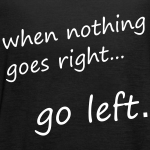 when nothing goes right... go left - Motivation - Frauen Tank Top von Bella