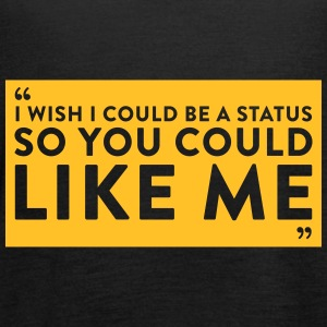 I Wish I Could Be A Status So You Could Like Me - Women's Tank Top by Bella