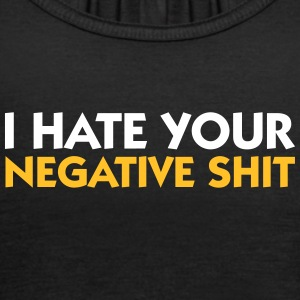 I Hate Your Negative Shit! - Women's Tank Top by Bella
