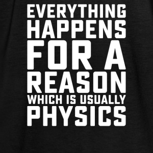Everything Happens for a Reason, It's PHYSICS - Women's Tank Top by Bella