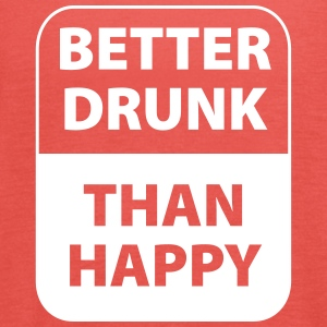 Better drunk than happy - Women's Tank Top by Bella