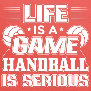 Handball LIFE GAME HANDBALL IS SERIOUS - Women's Tank Top by Bella