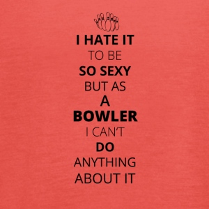 HATE it be sexy cant do anything BOWLER - Women's Tank Top by Bella