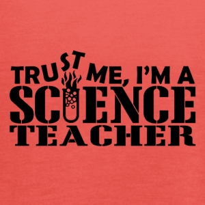 Trust me im a science teacher - Women's Tank Top by Bella