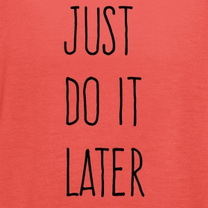 Just Do It Later - Women's Tank Top by Bella