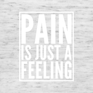 Pain is just a feeling - Frauen Tank Top von Bella