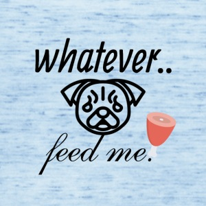 Whatever just feed me - Women's Tank Top by Bella