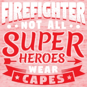 NOT ALL SUPERHEROES WEARCAPES - FIREFIGHTER - Women's Tank Top by Bella