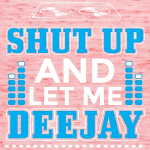 DJ SHUT UP LET ME DEEJAY - Women's Tank Top by Bella