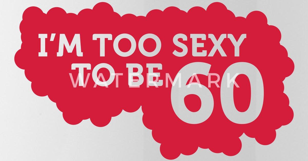 Voorkeur Ik ben te Sexy 60 jaar oud te zijn! van Funny-Slogan-T-Shirts &IJ15