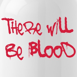 there will be blood - Trinkflasche