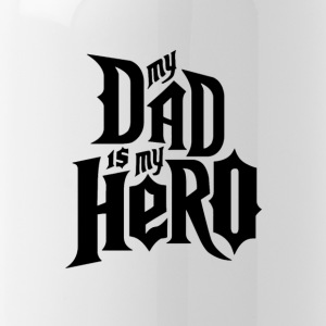 My Dad is My Hero - Water Bottle