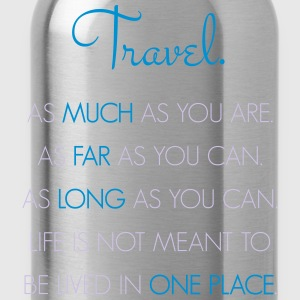 Travel. As much as you are. As Far as you can. - Water Bottle